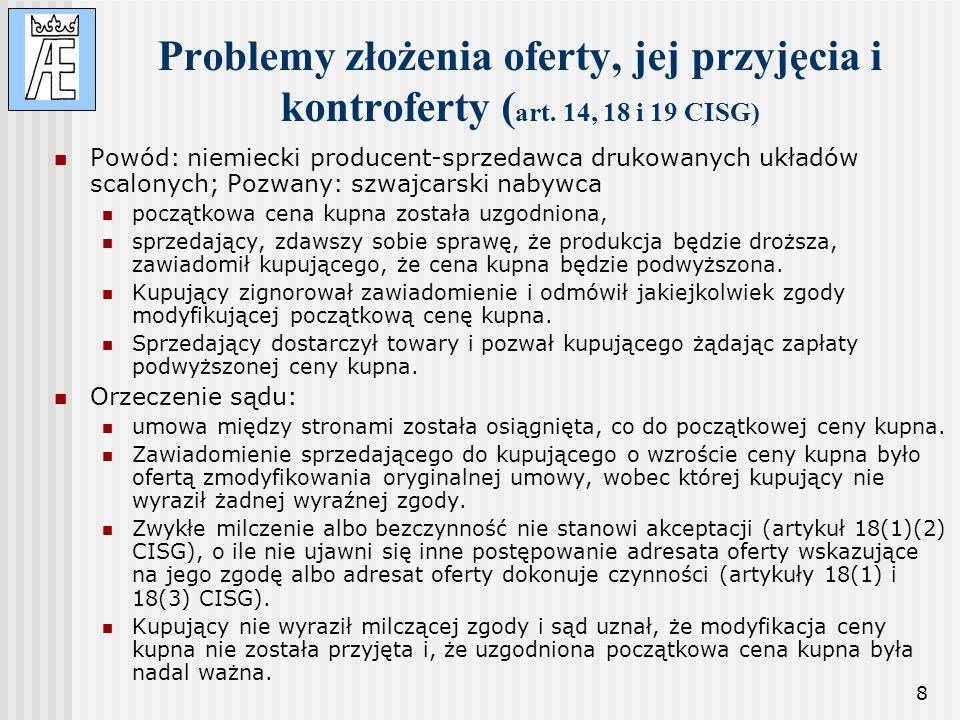 8 Problemy złożenia oferty, jej przyjęcia i kontroferty ( art. 14, 18 i 19 CISG) Powód: niemiecki producent-sprzedawca drukowanych układów scalonych;