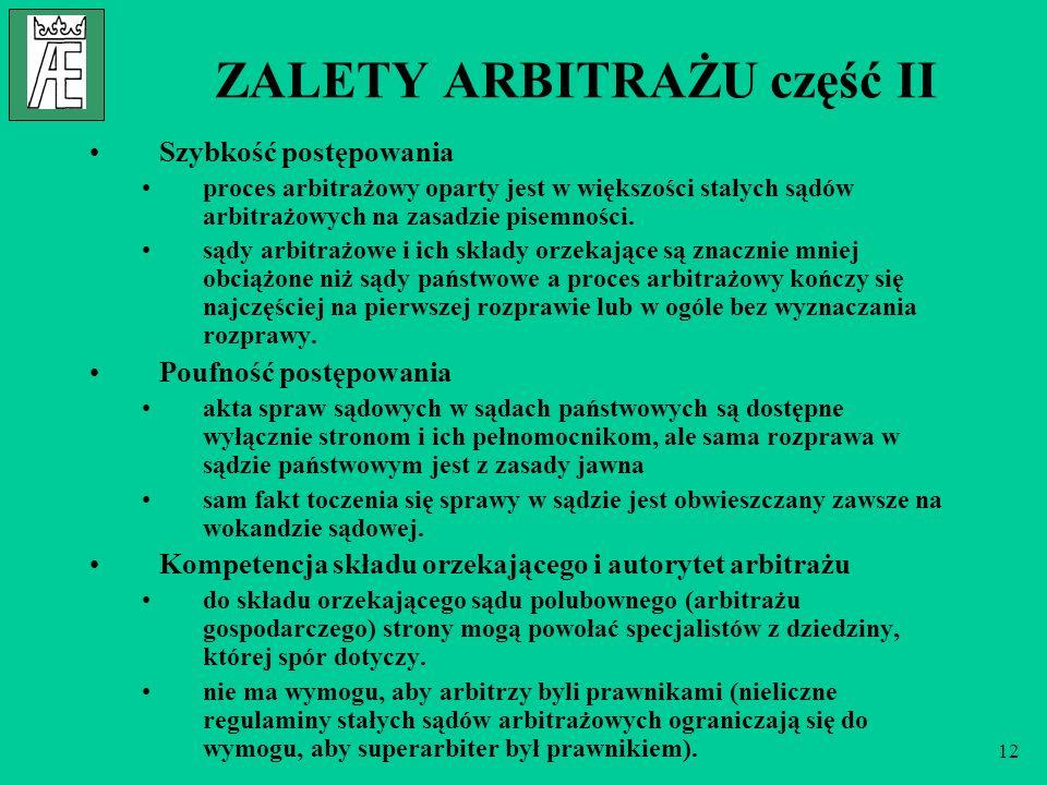 12 ZALETY ARBITRAŻU część II Szybkość postępowania proces arbitrażowy oparty jest w większości stałych sądów arbitrażowych na zasadzie pisemności.