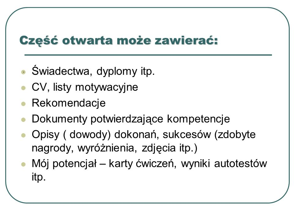 Część prywatna zawiera : Informacje zawodowe, edukacyjne Moja sieć wsparcia Wycinki z prasy Notatki osobiste Indywidualny Plan Działania ( plan spotkań, struktura) Źródło: Metodologia tworzenia IPD, Warszawa 2004