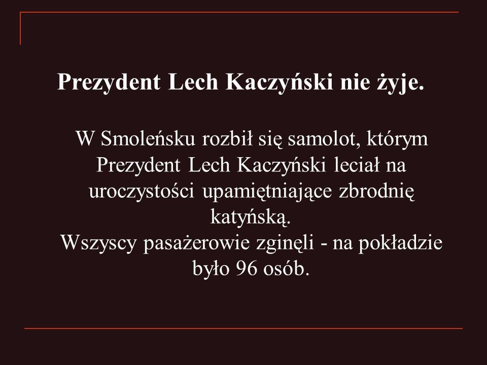 Prezydent Lech Kaczyński nie żyje. W Smoleńsku rozbił się samolot, którym Prezydent Lech Kaczyński leciał na uroczystości upamiętniające zbrodnię katy