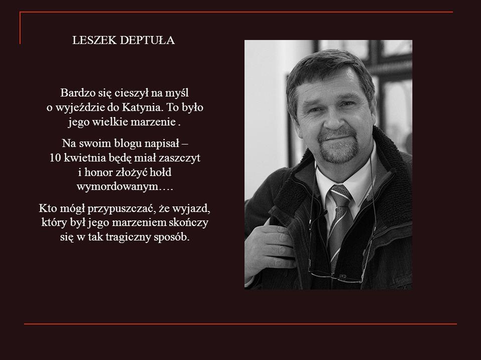 Bardzo się cieszył na myśl o wyjeździe do Katynia. To było jego wielkie marzenie. Na swoim blogu napisał – 10 kwietnia będę miał zaszczyt i honor złoż