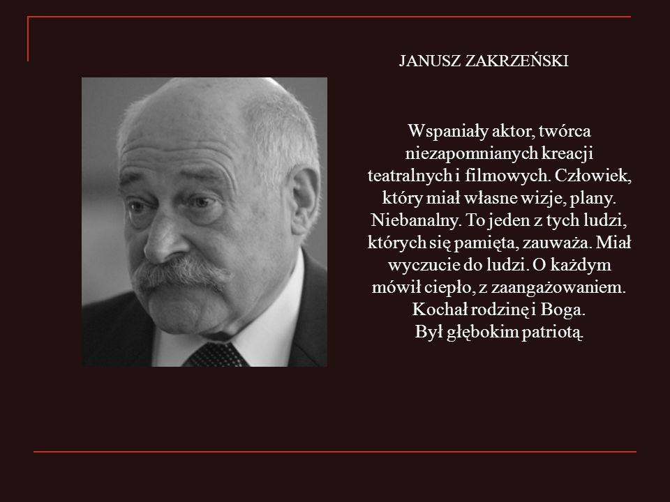 Wspaniały aktor, twórca niezapomnianych kreacji teatralnych i filmowych. Człowiek, który miał własne wizje, plany. Niebanalny. To jeden z tych ludzi,