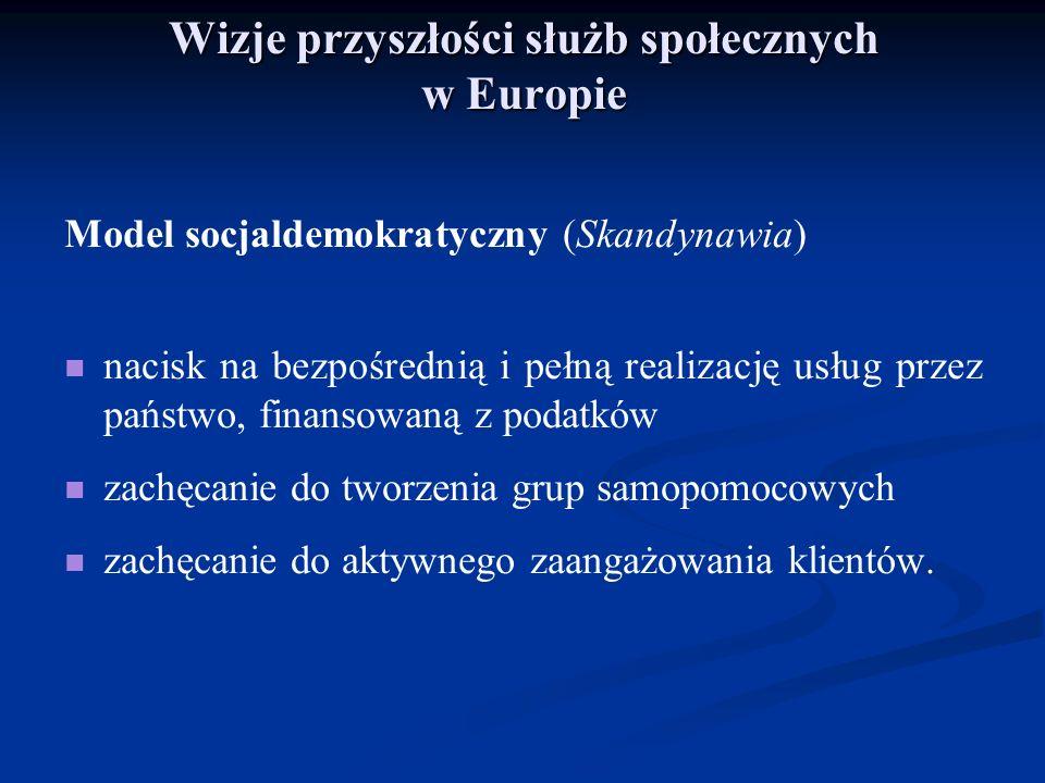 Wizje przyszłości służb społecznych w Europie Model socjaldemokratyczny (Skandynawia) nacisk na bezpośrednią i pełną realizację usług przez państwo, f