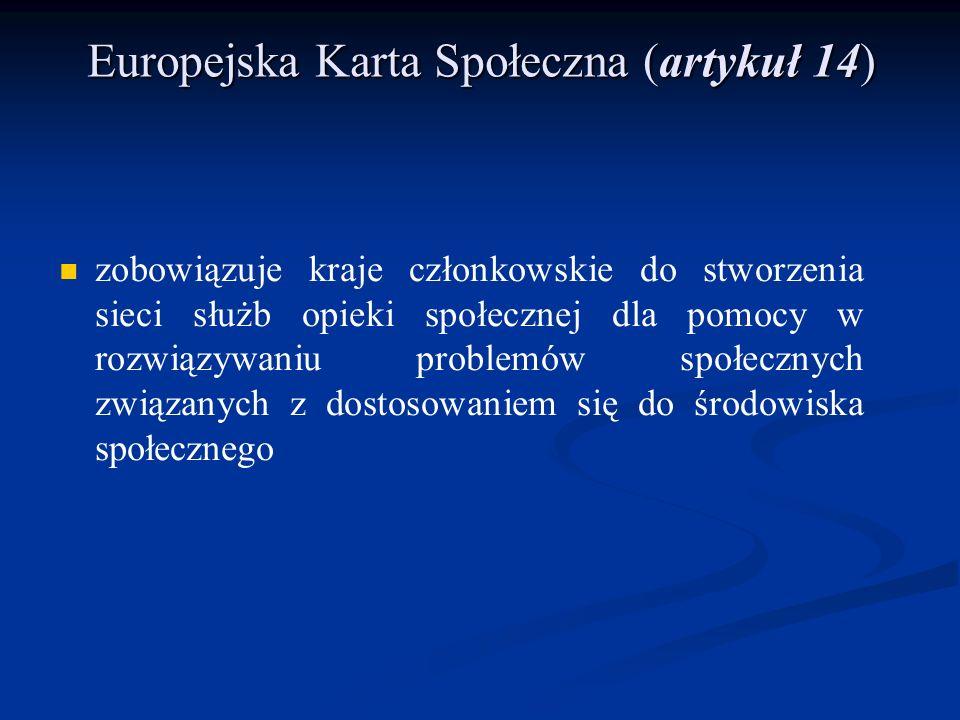 Europejska Karta Społeczna (artykuł 14) zobowiązuje kraje członkowskie do stworzenia sieci służb opieki społecznej dla pomocy w rozwiązywaniu problemó