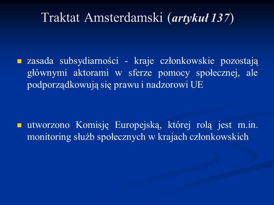 Traktat Amsterdamski ( artykuł 137 ) zasada subsydiarności - kraje członkowskie pozostają głównymi aktorami w sferze pomocy społecznej, ale podporządk