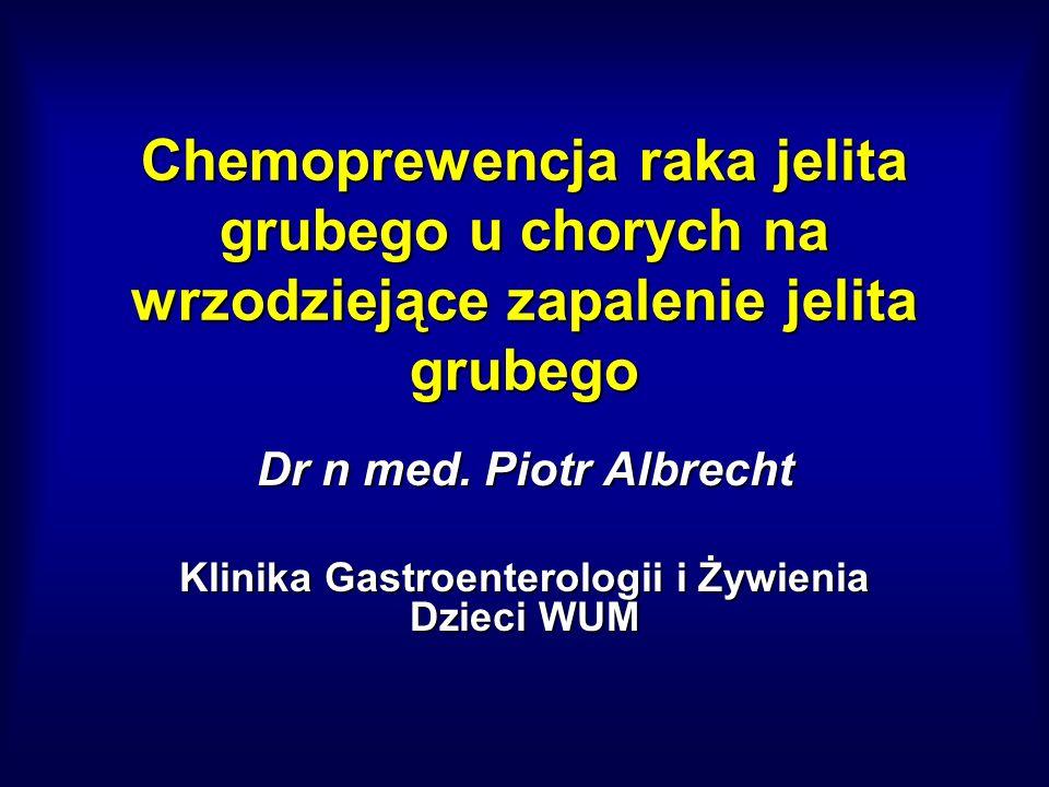 Chemoprewencja raka jelita grubego u chorych na wrzodziejące zapalenie jelita grubego Dr n med. Piotr Albrecht Klinika Gastroenterologii i Żywienia Dz
