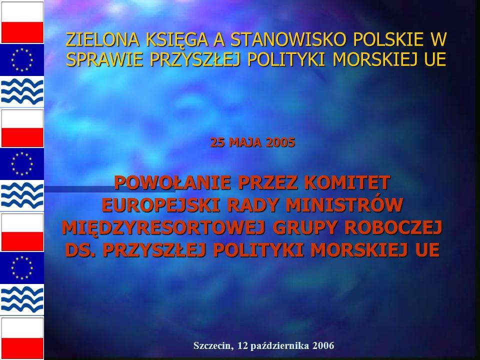 Szczecin, 12 października 2006 ZIELONA KSIĘGA A STANOWISKO POLSKIE W SPRAWIE PRZYSZŁEJ POLITYKI MORSKIEJ UE STANOWISKO POLSKI W DUŻEJ CZĘŚCI POKRYWA SIĘ TAKŻE Z ZAPISAMI ZIELONEJ KSIĘGI W OBSZARACH: TURYSTYKA MORSKA ZNACZENIE DZIEDZICTWA MORSKIEGO