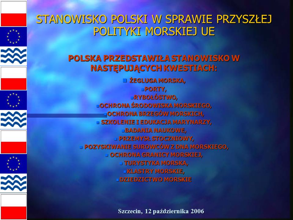 Szczecin, 12 października 2006 STANOWISKO POLSKI W SPRAWIE PRZYSZŁEJ POLITYKI MORSKIEJ UE PUNKTY ZBIEŻNE POMIĘDZY STANOWISKIEM POLSKI A ZAPISAMI ZIELONEJ KSIĘGI
