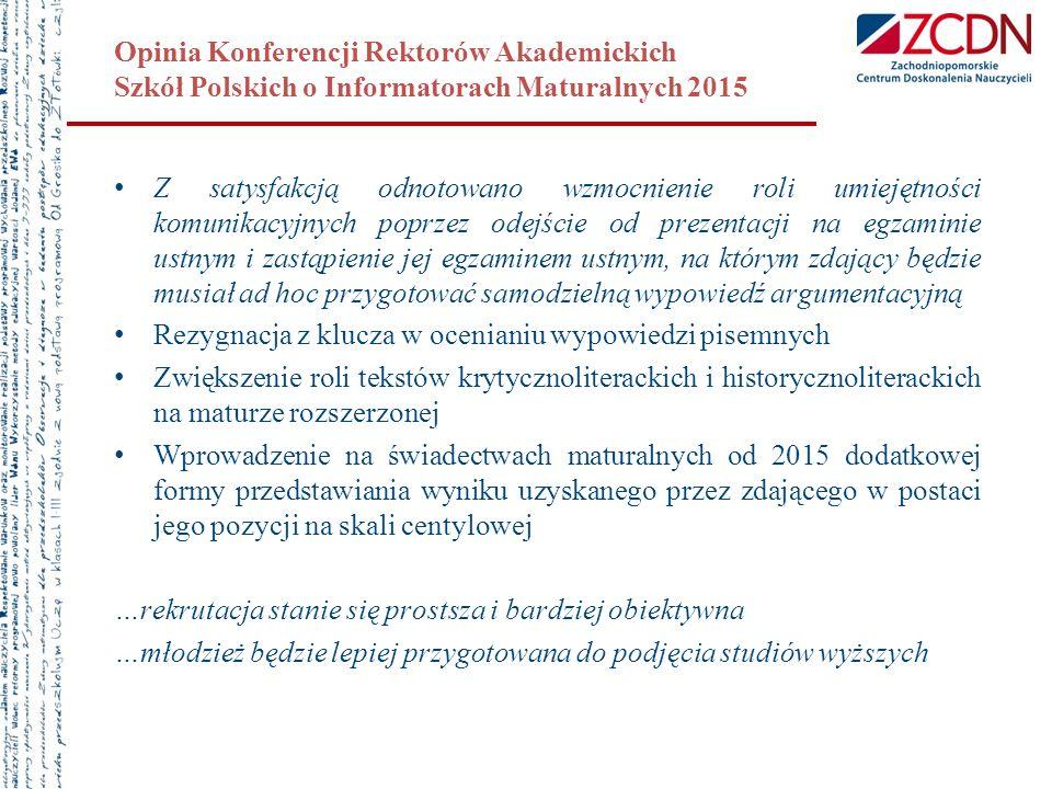 Opinia Konferencji Rektorów Akademickich Szkół Polskich o Informatorach Maturalnych 2015 Z satysfakcją odnotowano wzmocnienie roli umiejętności komuni