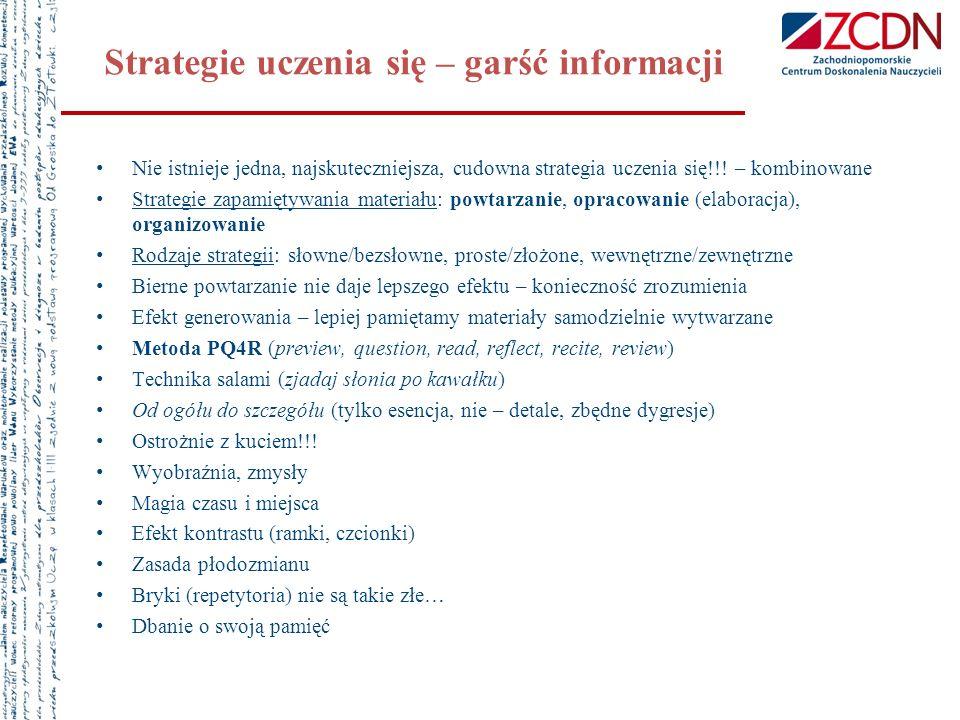 Strategie uczenia się – garść informacji Nie istnieje jedna, najskuteczniejsza, cudowna strategia uczenia się!!! – kombinowane Strategie zapamiętywani