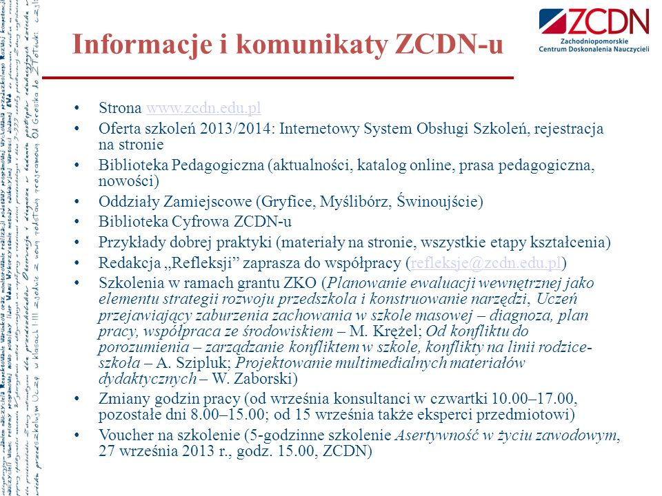 Informacje i komunikaty ZCDN-u Strona www.zcdn.edu.plwww.zcdn.edu.pl Oferta szkoleń 2013/2014: Internetowy System Obsługi Szkoleń, rejestracja na stro