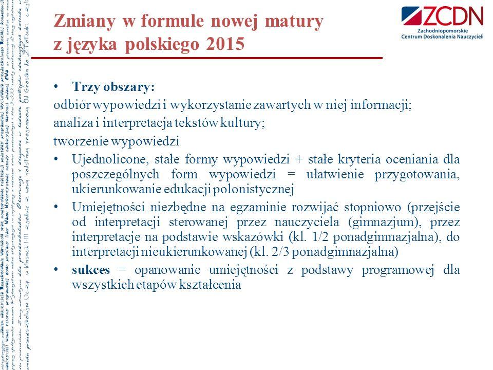 Zmiany w formule nowej matury z języka polskiego 2015 Trzy obszary: odbiór wypowiedzi i wykorzystanie zawartych w niej informacji; analiza i interpret