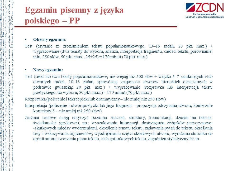 Egzamin pisemny z języka polskiego – PP Obecny egzamin: Test (czytanie ze zrozumieniem tekstu popularnonaukowego, 13–16 zadań, 20 pkt. max.) + wypraco