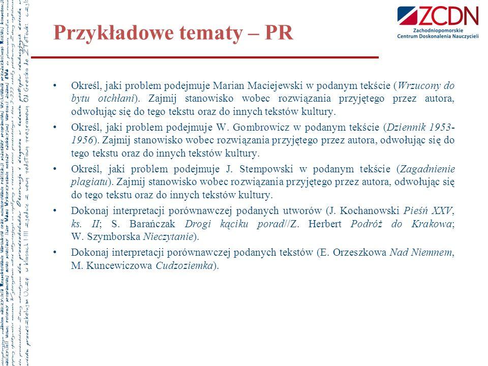 Przykładowe tematy – PR Określ, jaki problem podejmuje Marian Maciejewski w podanym tekście (Wrzucony do bytu otchłani). Zajmij stanowisko wobec rozwi