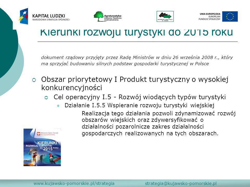 Kierunki rozwoju turystyki do 2015 roku www.kujawsko-pomorskie.pl/strategia strategia@kujawsko-pomorskie.pl dokument rządowy przyjęty przez Radę Minis