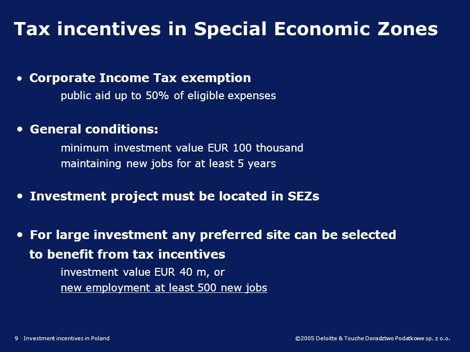©2005 Deloitte & Touche Doradztwo Podatkowe sp. z o.o. 9 Investment incentives in Poland Corporate Income Tax exemption public aid up to 50% of eligib