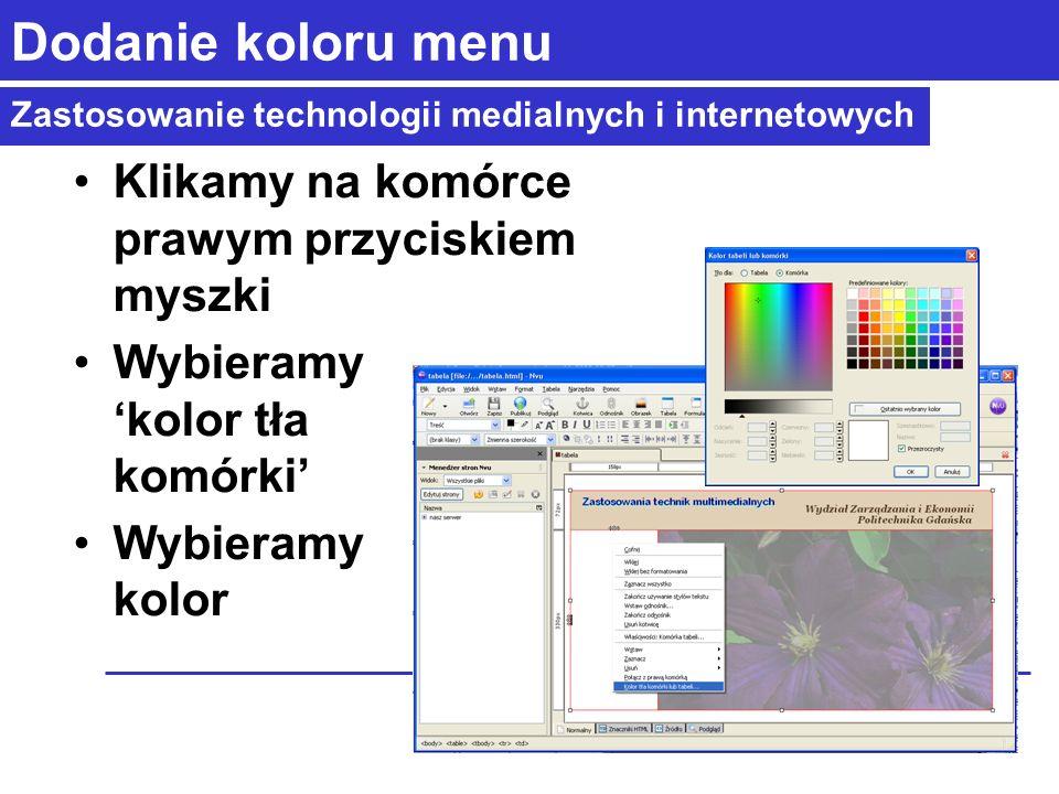 Zastosowanie technologii medialnych i internetowych Dodanie koloru menu Klikamy na komórce prawym przyciskiem myszki Wybieramy kolor tła komórki Wybieramy kolor