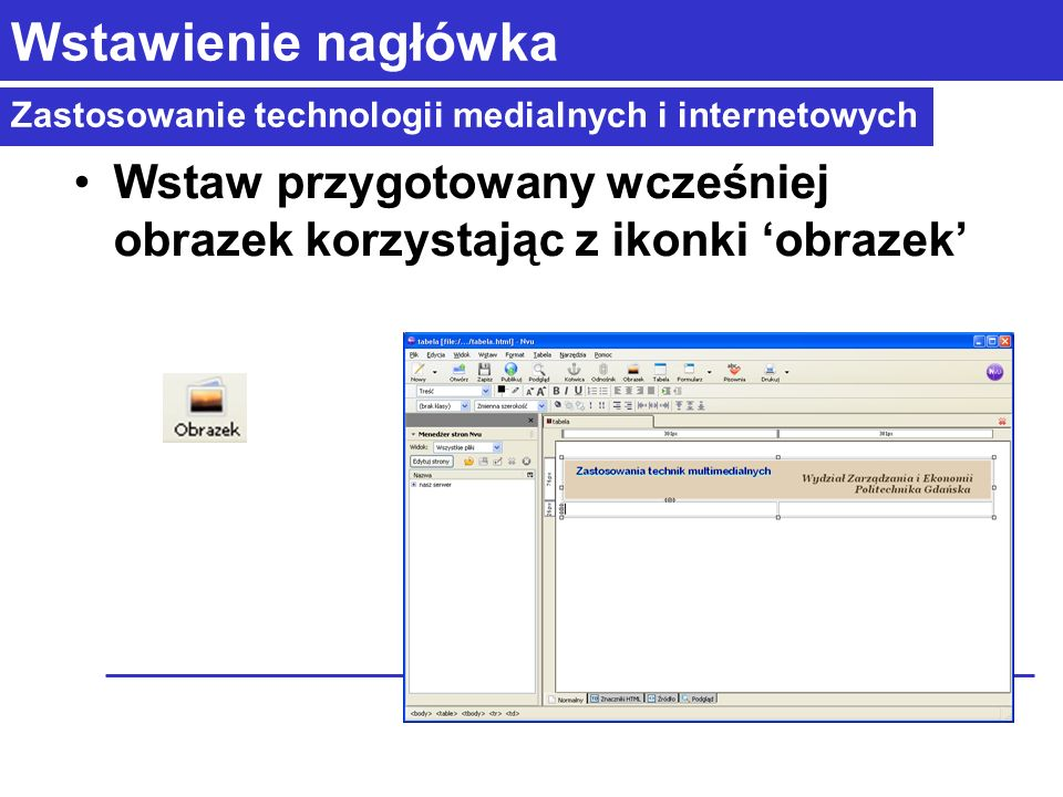 Zastosowanie technologii medialnych i internetowych Wstawienie nagłówka Wstaw przygotowany wcześniej obrazek korzystając z ikonki obrazek