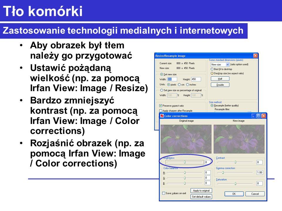Zastosowanie technologii medialnych i internetowych Tło komórki Aby obrazek był tłem należy go przygotować Ustawić pożądaną wielkość (np.