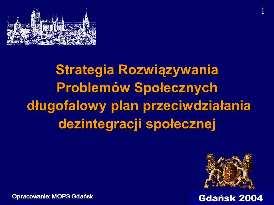 1 Gdańsk 2004 Strategia Rozwiązywania Problemów Społecznych długofalowy plan przeciwdziałania dezintegracji społecznej Opracowanie: MOPS Gdańsk 1