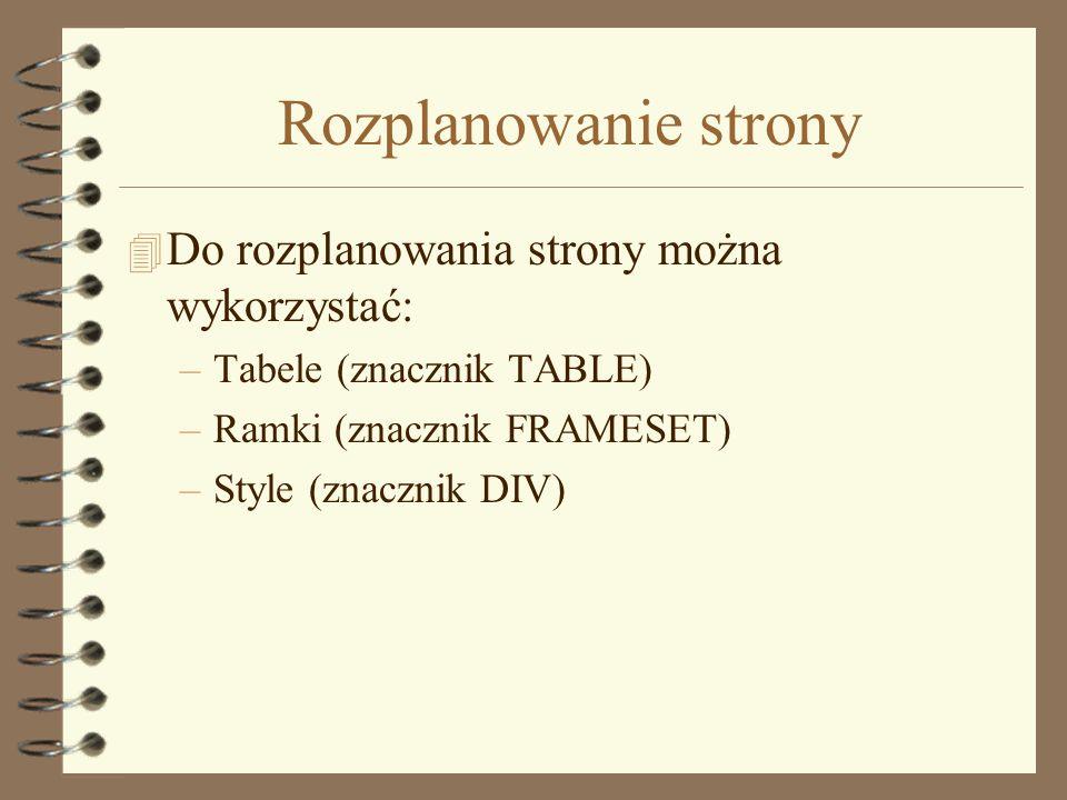 Tabele 4 Tabela: … 4 Wiersz: … 4 Komórka: … 4 Nagłówek: … 4 Dodatkowe parametry: –COLSPAN=x - Połączenie komórek w wierszu –ROWSPAN=y - Połączenie kom