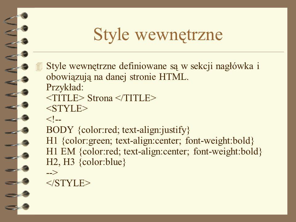 Style lokalne 4 Style lokalne definiowane są w znaczniku i obejmują jedynie obiekty wewnątrz jednego znacznika - przestają obowiązywać wraz z jego koń