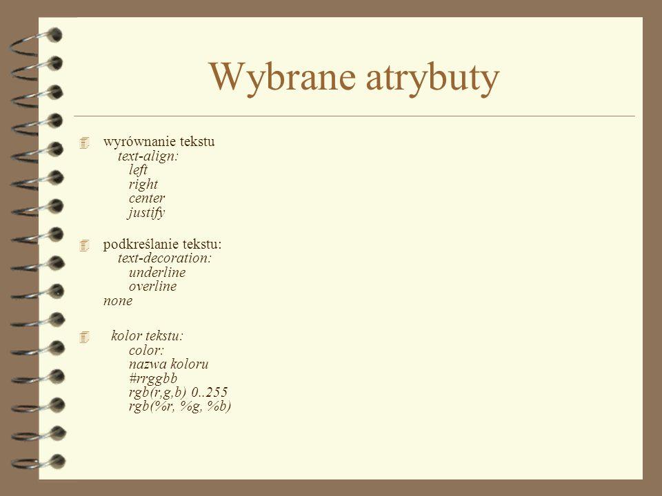 Wybrane atrybuty 4 czcionka pochyła font-style: italic|oblique|normal normal oznacza brak atrybutu pochyłości 4 czcionka pogrubiona font-weight:bold w
