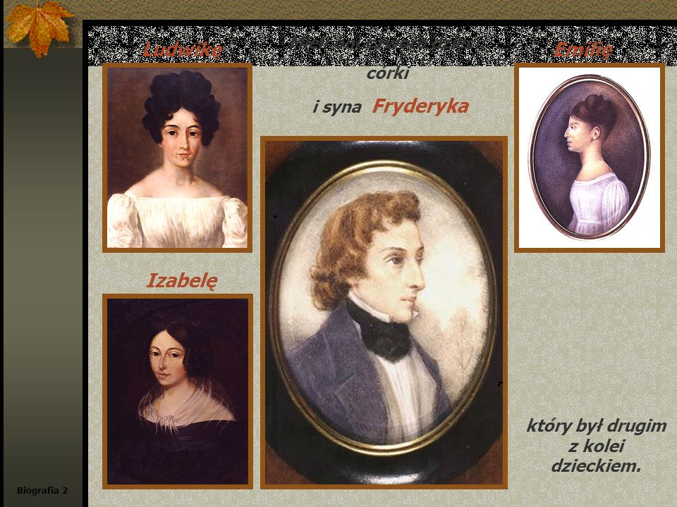 Biografia 3 Fryderyk od najmłodszych lat przejawiał niezwykłe uzdolnienia muzyczne, a ponieważ muzyką zajmowała się cała rodzina, pierwsze fortepianowe próby kompozytorskie sześcioletniego chłopca przyjęto jako rzecz naturalną.