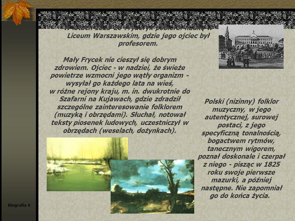 Biografia 4 W latach 1823-26 Fryderyk pobierał naukę w Liceum Warszawskim, gdzie jego ojciec był profesorem. Mały Frycek nie cieszył się dobrym zdrowi