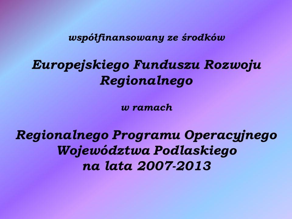 współfinansowany ze środków Europejskiego Funduszu Rozwoju Regionalnego w ramach Regionalnego Programu Operacyjnego Województwa Podlaskiego na lata 20