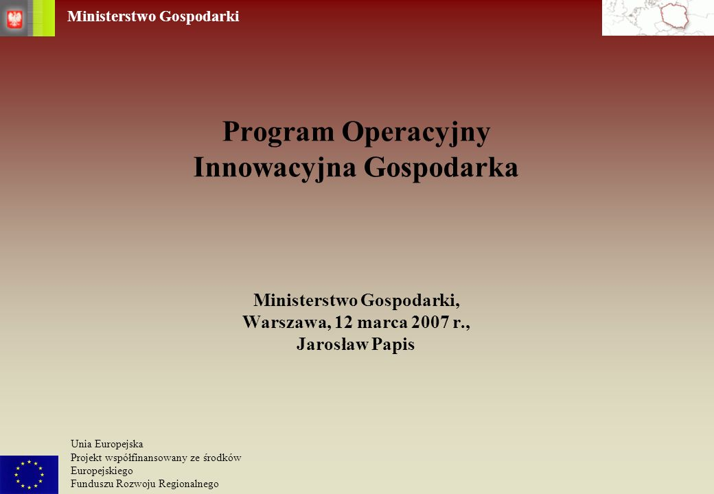 Ministerstwo Gospodarki Unia Europejska Projekt współfinansowany ze środków Europejskiego Funduszu Rozwoju Regionalnego Działanie 5.2.