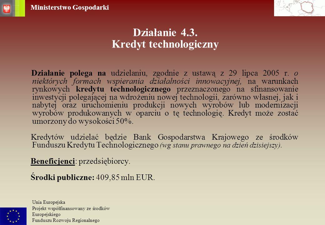 Ministerstwo Gospodarki Unia Europejska Projekt współfinansowany ze środków Europejskiego Funduszu Rozwoju Regionalnego Działanie 4.3. Kredyt technolo
