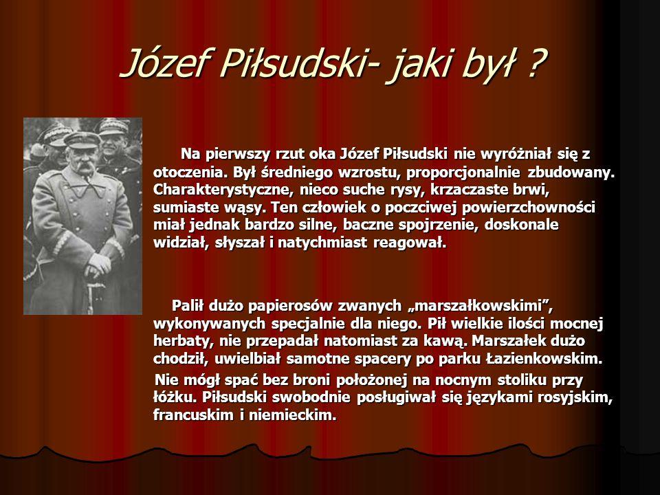 Józef Piłsudski- jaki był .Na pierwszy rzut oka Józef Piłsudski nie wyróżniał się z otoczenia.