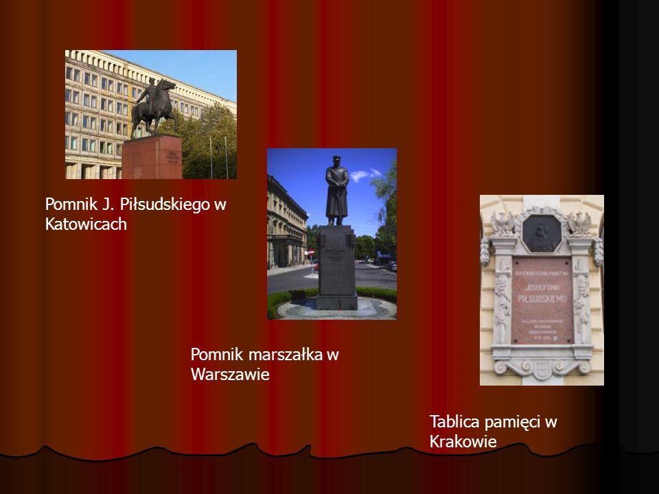 Pomnik J. Piłsudskiego w Katowicach Pomnik marszałka w Warszawie Tablica pamięci w Krakowie