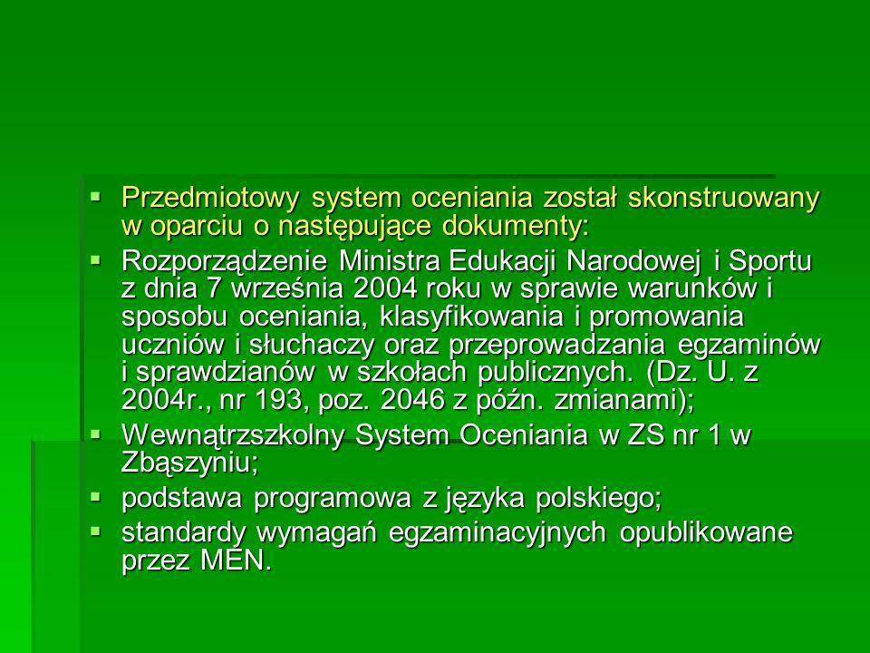 Cele oceniania osiągnięć uczniów na lekcjach języka polskiego Celem oceniania jest gromadzenie informacji na temat postępów ucznia w zakresie: Celem oceniania jest gromadzenie informacji na temat postępów ucznia w zakresie: znajomości dziedzictwa literackiego i kulturowego, znajomości dziedzictwa literackiego i kulturowego, rozumienia tradycji narodowej i europejskiej oraz rozpoznawania jej obecności we współczesnej literaturze, rozumienia tradycji narodowej i europejskiej oraz rozpoznawania jej obecności we współczesnej literaturze, interpretacji dzieł literackich w różnych kontekstach, interpretacji dzieł literackich w różnych kontekstach, rozpoznawania i hierarchizowania wartości w omawianych dziełach literatury, rozpoznawania i hierarchizowania wartości w omawianych dziełach literatury, orientacji w zjawiskach artystycznych we współczesnej kulturze i ich wartościowania.