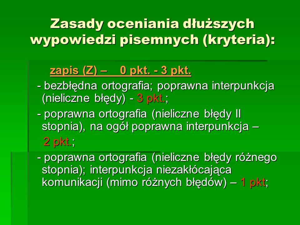 Zasady oceniania dłuższych wypowiedzi pisemnych (kryteria): zapis (Z) – 0 pkt. - 3 pkt. zapis (Z) – 0 pkt. - 3 pkt. - bezbłędna ortografia; poprawna i