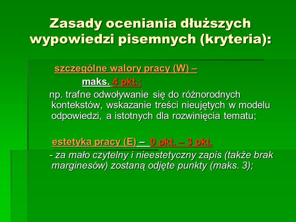 Zasady oceniania dłuższych wypowiedzi pisemnych (kryteria): szczególne walory pracy (W) – szczególne walory pracy (W) – maks. 4 pkt.; maks. 4 pkt.; np