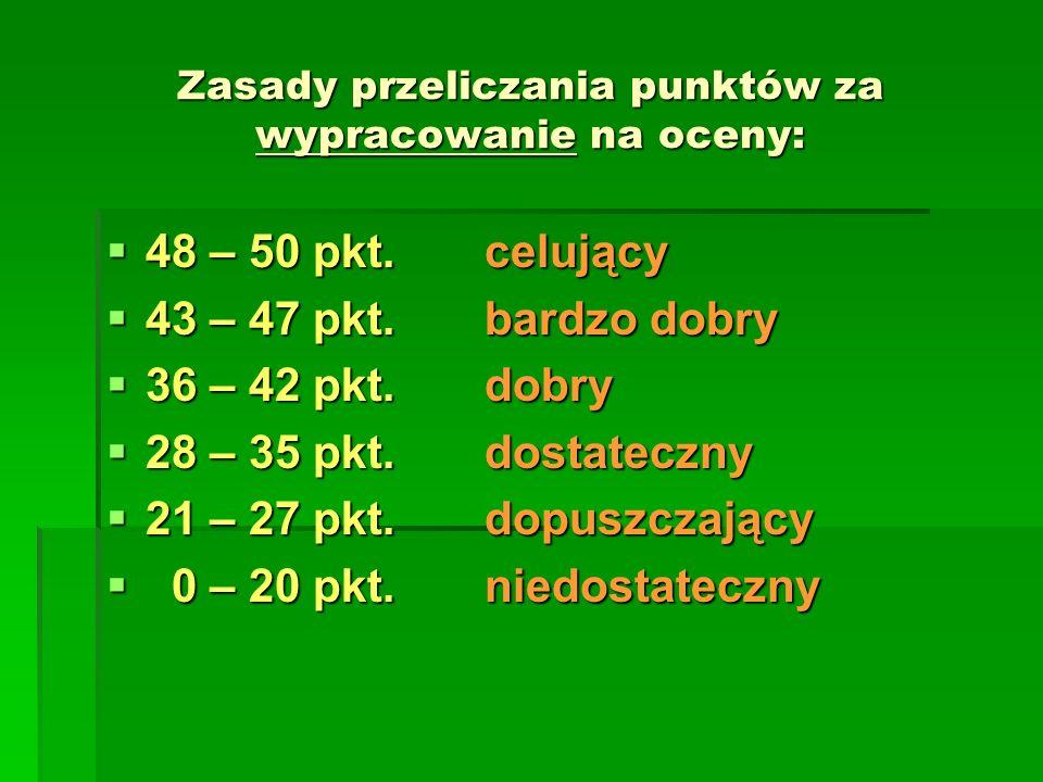 Zasady przeliczania punktów za wypracowanie na oceny: 48 – 50 pkt. celujący 48 – 50 pkt. celujący 43 – 47 pkt. bardzo dobry 43 – 47 pkt. bardzo dobry