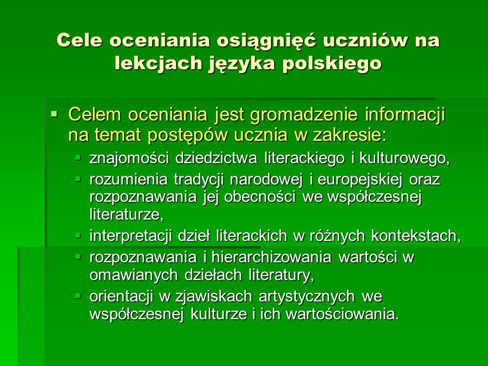Cele oceniania osiągnięć uczniów na lekcjach języka polskiego Celem oceniania jest gromadzenie informacji na temat postępów ucznia w zakresie: Celem o