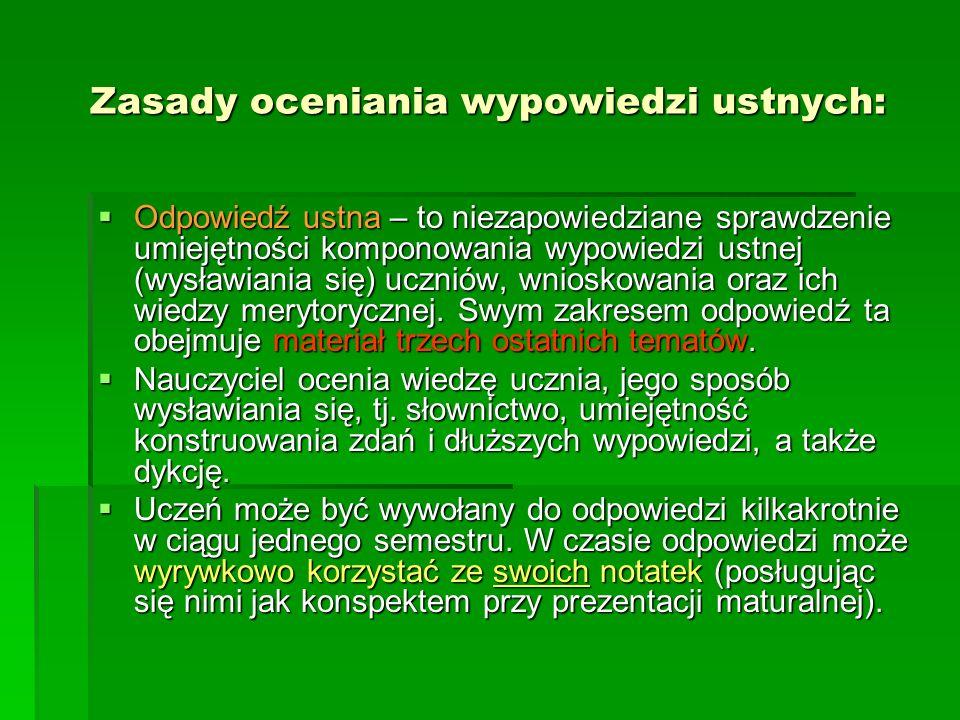 Zasady oceniania wypowiedzi ustnych: Odpowiedź ustna – to niezapowiedziane sprawdzenie umiejętności komponowania wypowiedzi ustnej (wysławiania się) u