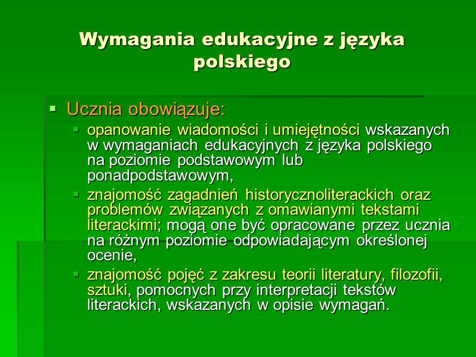 Wymagania edukacyjne z języka polskiego Ucznia obowiązuje: Ucznia obowiązuje: opanowanie wiadomości i umiejętności wskazanych w wymaganiach edukacyjny