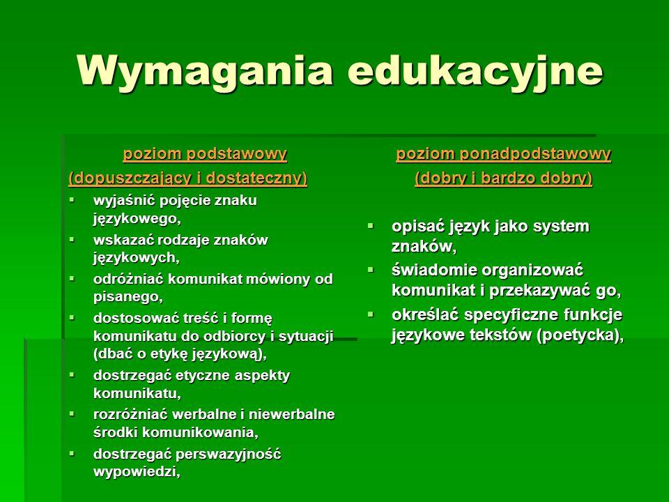 Wymagania edukacyjne poziom podstawowy (dopuszczający i dostateczny) wyjaśnić pojęcie znaku językowego, wyjaśnić pojęcie znaku językowego, wskazać rod