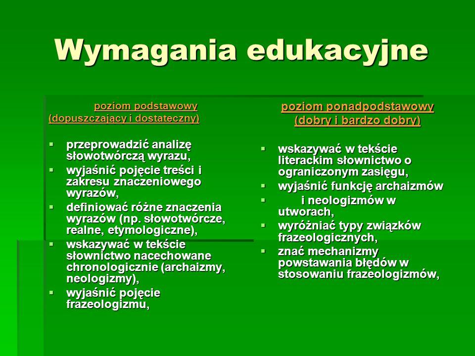 Wymagania edukacyjne poziom podstawowy (dopuszczający i dostateczny) przeprowadzić analizę słowotwórczą wyrazu, przeprowadzić analizę słowotwórczą wyr