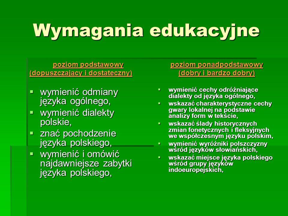 Wymagania edukacyjne poziom podstawowy (dopuszczający i dostateczny) wymienić odmiany języka ogólnego, wymienić odmiany języka ogólnego, wymienić dial