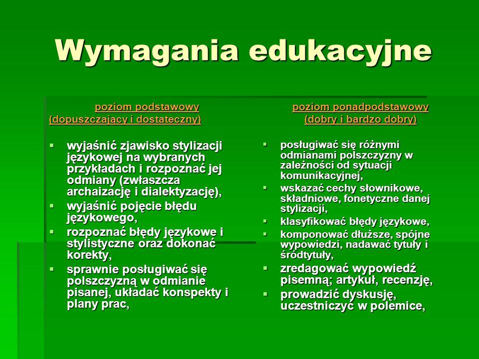 Wymagania edukacyjne poziom podstawowy (dopuszczający i dostateczny) wyjaśnić zjawisko stylizacji językowej na wybranych przykładach i rozpoznać jej o
