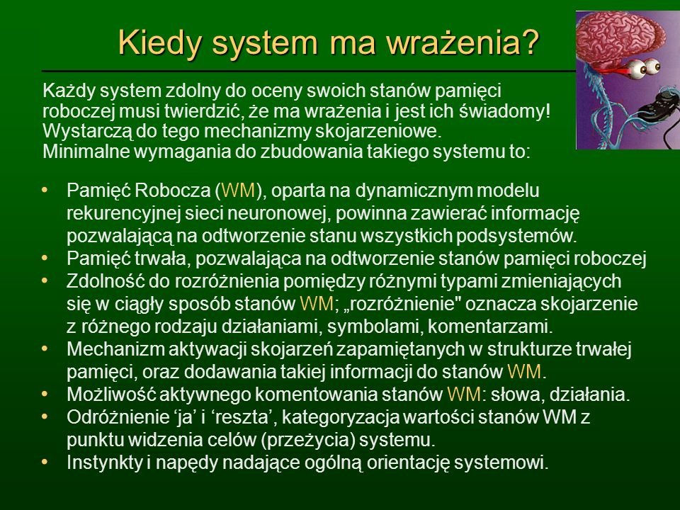 Kiedy system ma wrażenia? Każdy system zdolny do oceny swoich stanów pamięci roboczej musi twierdzić, że ma wrażenia i jest ich świadomy! Wystarczą do