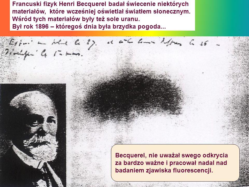 Francuski fizyk Henri Becquerel badał świecenie niektórych materiałów, które wcześniej oświetlał światłem słonecznym. Wśród tych materiałów były też s