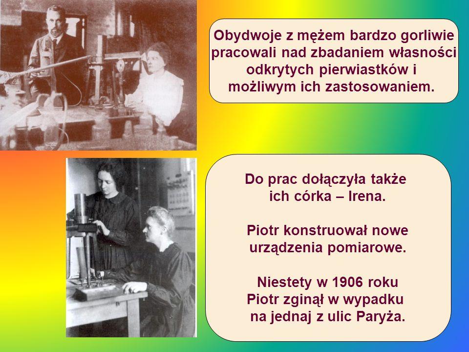 Do prac dołączyła także ich córka – Irena. Piotr konstruował nowe urządzenia pomiarowe. Niestety w 1906 roku Piotr zginął w wypadku na jednaj z ulic P