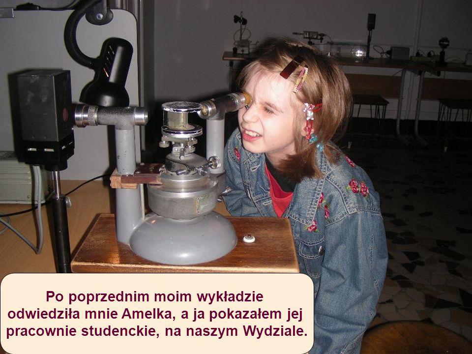 Po poprzednim moim wykładzie odwiedziła mnie Amelka, a ja pokazałem jej pracownie studenckie, na naszym Wydziale.