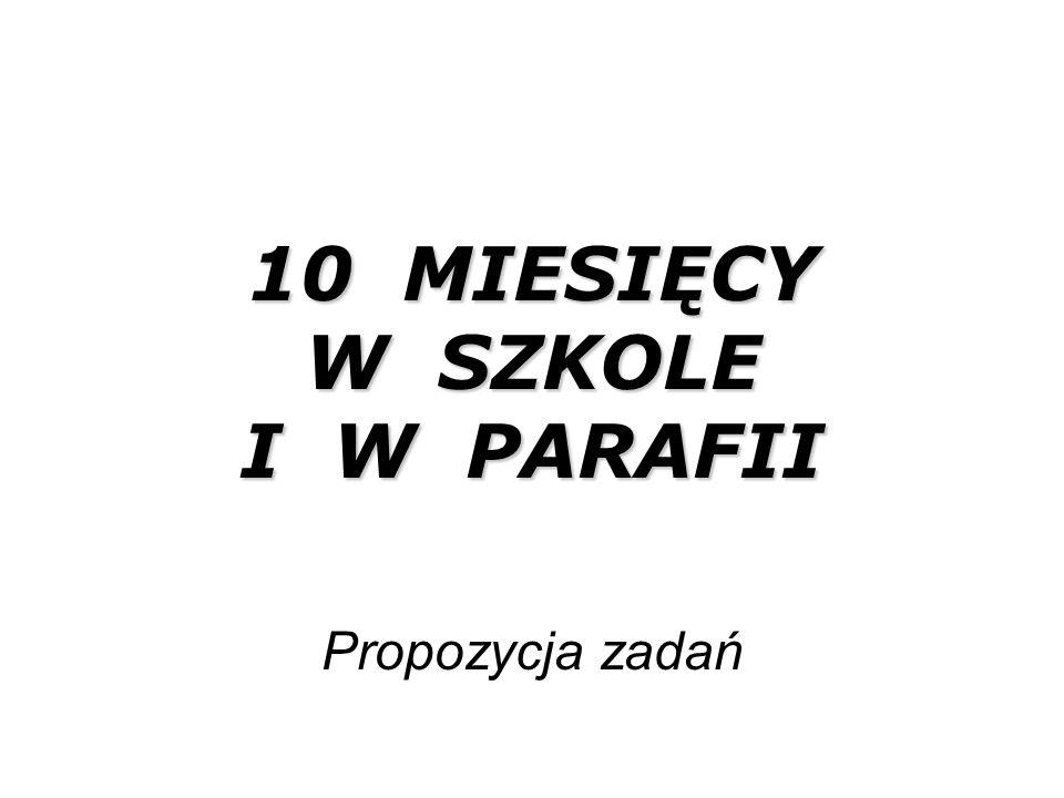 10 MIESIĘCY W SZKOLE I W PARAFII Propozycja zadań